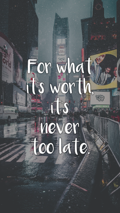 for what it's worth it's never too late 只得的事永远不会太晚
