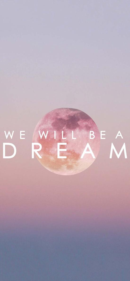we will be a dream